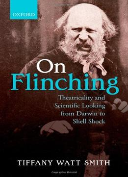 Download On Flinching: Theatricality & Scientific Looking From Darwin To Shell-shock