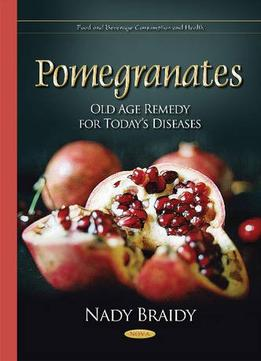 Download Pomegranates: Old Age Remedy For Today's Diseases