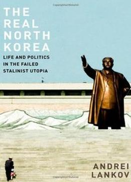 Download The Real North Korea: Life & Politics In The Failed Stalinist Utopia