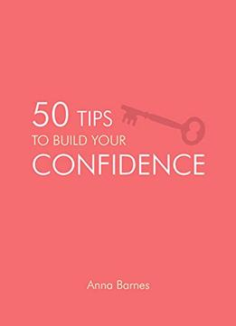 Download ebook 50 Tips To Build Your Confidence