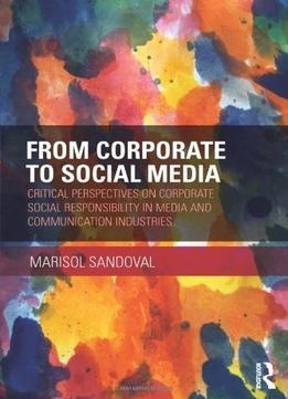 Download From Corporate to Social Media: Critical Perspectives on Corporate Social Responsibility in Media & Communication Industries