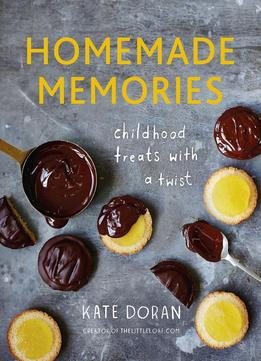 Download Homemade Memories: Childhood Treats With A Twist