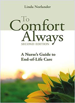 Download To Comfort Always: A Nurse's Guide To End-of-life Care