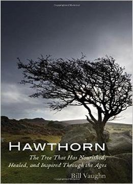 Download Hawthorn: The Tree That Has Nourished, Healed, & Inspired Through The Ages