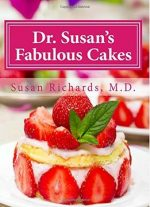 Dr. Susan's Fabulous Cakes: Gluten-free, Dairy-free And Sugar-free Cakes!