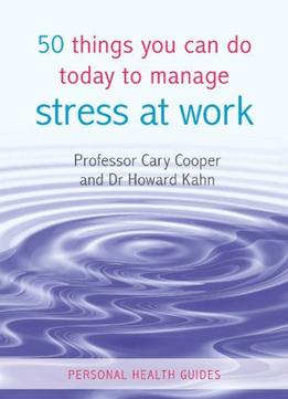 Download ebook 50 Things You Can Do Today To Manage Stress At Work