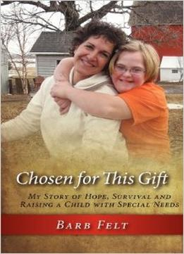 Download ebook Chosen For This Gift: My Story Of Hope, Survival & Raising A Child With Special Needs