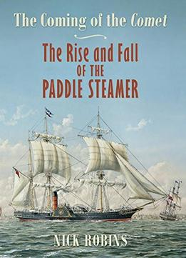 Download The Coming Of The Comet: The Rise & Fall Of The Paddle Steamer