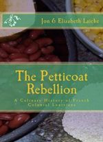 The Petticoat Rebellion: A Culinary History Of French Colonial Louisiana