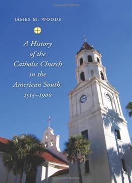 Download A History Of The Catholic Church In The American South, 1513-1900