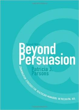Download ebook Beyond Persuasion: Communication Strategies For Healthcare Managers In The Digital Age