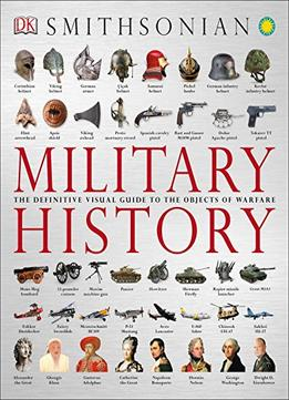 Download Military History: The Definitive Visual Guide To The Objects Of Warfare