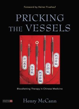 Download ebook Pricking The Vessels: Bloodletting Therapy In Chinese Medicine