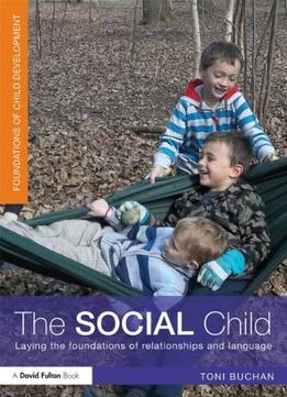 Download ebook The Social Child: Laying The Foundations Of Relationships & Language