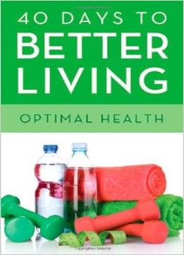 Download ebook 40 Days To Better Living Optimal Health