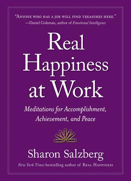 Download Real Happiness At Work: Meditations For Accomplishment, Achievement, & Peace