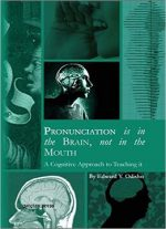 Pronunciation Is In The Brain, Not In The Mouth: A Cognitive Approach To Teaching It