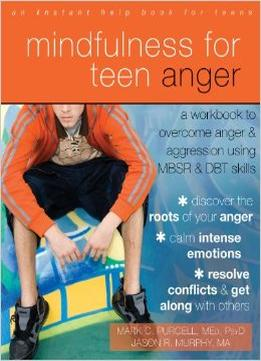 Download ebook Mindfulness For Teen Anger: A Workbook To Overcome Anger & Aggression Using Mbsr & Dbt Skills