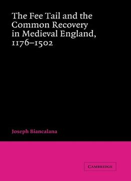 Download The Fee Tail & The Common Recovery In Medieval England: 1176-1502