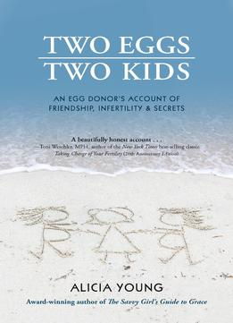 Download ebook Two Eggs, Two Kids: An egg donor's account of friendship, infertility & secrets