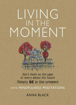Download ebook Living In The Moment: With Mindfulness Meditations