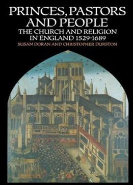 Download Princes, Pastors & People: The Church & Religion In England, 1529-1689