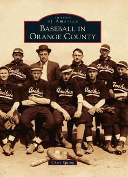 Download Baseball In Orange County (images Of America)