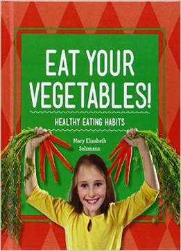 Download Eat Your Vegetables!: Healthy Eating Habits