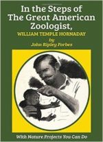 In The Steps Of The Great American Zoologist, William Temple Hornaday