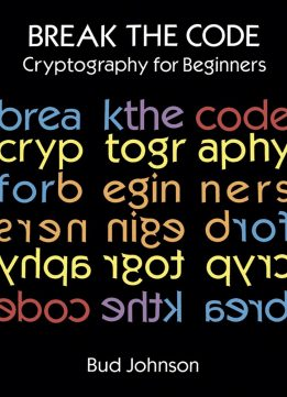 Download ebook Break the Code: Cryptography for Beginners