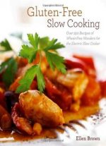 Gluten-free Slow Cooking: Over 250 Recipes Of Wheat-free Wonders For The Electric Slow Cooker