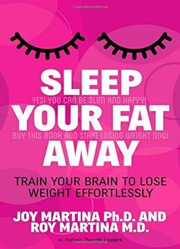 Download ebook Sleep Your Fat Away: Train Your Brain To Lose Weight Effortlessly
