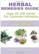 Herbal Remedies Guide: Uses Of 100 Herb For Common Ailments