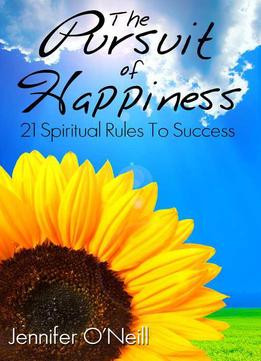 Download ebook The Pursuit Of Happiness: 21 Spiritual Rules To Success