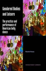 Gendered Bodies and Leisure: The practice and performance of American belly dance (Interactionist Currents)