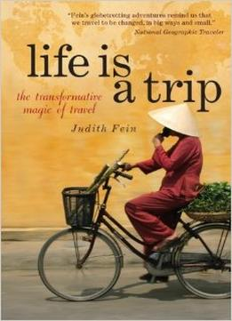 Download ebook Life Is A Trip: The Transformative Magic Of Travel