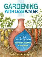 Gardening with Less Water: Low-Tech, Low-Cost Techniques; Use up to 90% Less Water in Your Garden