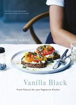 Vanilla Black: Fresh Inspiration For Your Vegetarian Kitchen