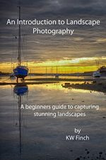 An Introduction to Landscape Photography: A beginners guide to capturing stunning landscapes