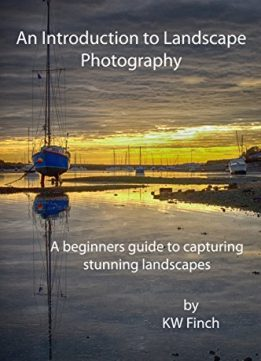 Download ebook An Introduction to Landscape Photography: A beginners guide to capturing stunning landscapes