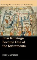 How Marriage Became One of the Sacraments: The Sacramental Theology of Marriage