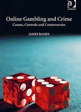 Download Online Gambling & Crime: Causes, Controls & Controversies