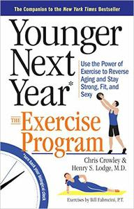 Download ebook Younger Next Year: The Exercise Program: Use the Power of Exercise to Reverse Aging & Stay Strong, Fit, & Sexy