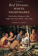 Red Dreams, White Nightmares: Pan-Indian Alliances in the Anglo-American Mind, 1763–1815