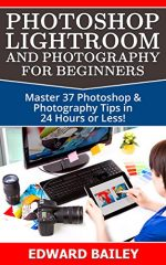 Photoshop: Photoshop Lightroom and Photography for Beginners ( Box Set 3 in 1)