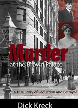 Download Murder at the Brown Palace: A True Story of Seduction & Betrayal