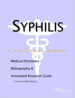 Syphilis – A Medical Dictionary, Bibliography, and Annotated Research Guide to Internet References