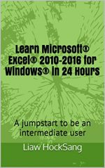 Learn Microsoft® Excel® 2010-2016 for Windows® in 24 Hours: A jumpstart to be an intermediate user
