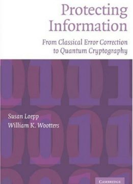 Download ebook Protecting Information: From Classical Error Correction to Quantum Cryptography