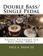 Double Bass/Single Pedal: Bounce Technique For Bass Drum Book 2